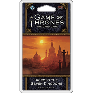 A Game of Thrones LCG (2nd Edition): Across the Seven Kingdoms Chapter